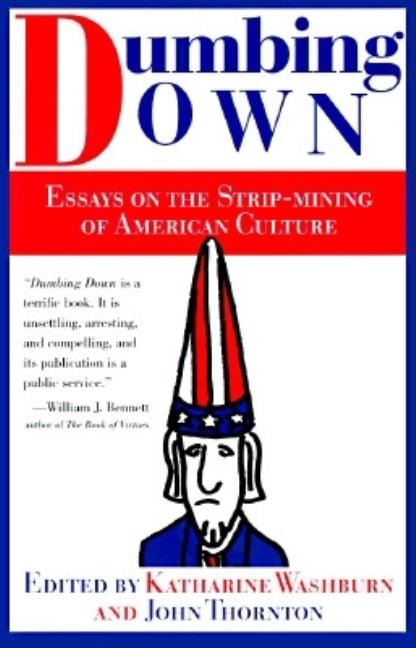 Dumbing Down: Essays on the Strip Mining of American Culture