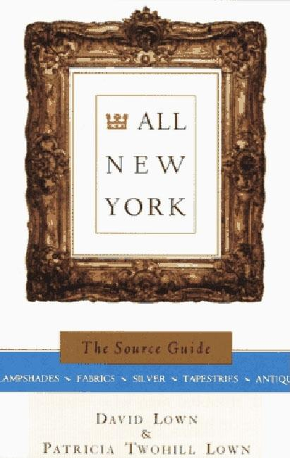 All New York: The Source Guide (All City Series). Patricia Twohill Lown, David Amory Lown