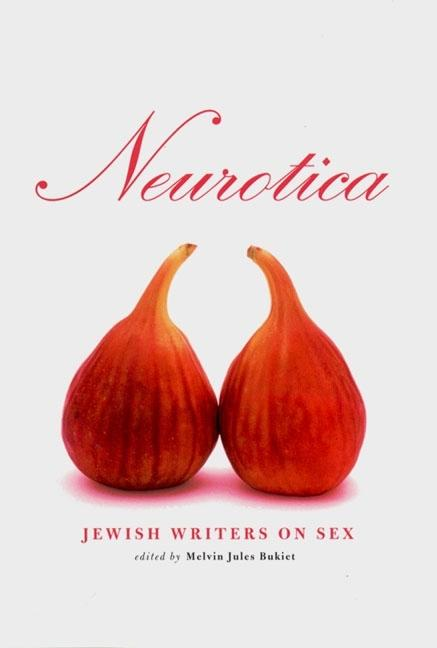 Neurotica: Jewish Writers on Sex