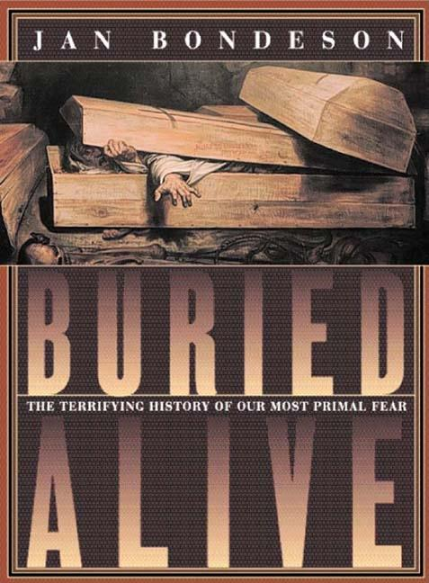 Buried Alive: The Terrifying History of our Most Primal Fear. Jan Bondeson.