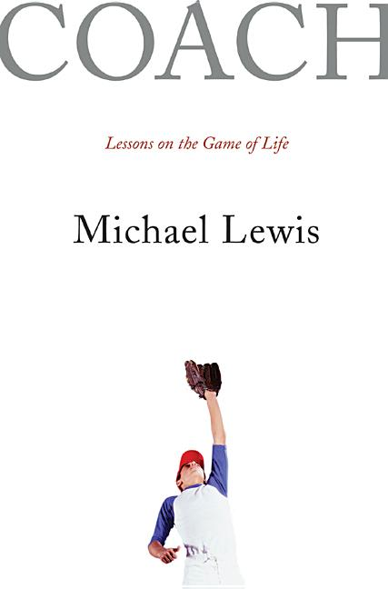 Coach: Lessons on the Game of Life. Michael Lewis.