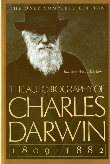 The Autobiography of Charles Darwin: 1809-1882. Charles Darwin