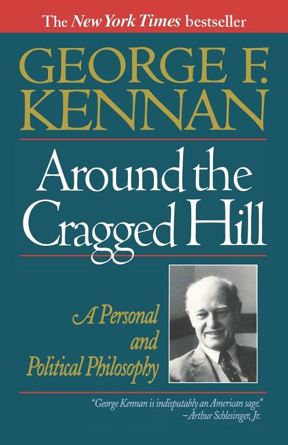 Around the Cragged Hill: A Personal and Political Philosophy. George F. Kennan