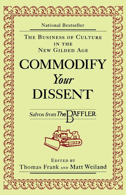 Commodify Your Dissent: Salvos from the Baffler. Thomas Frank.