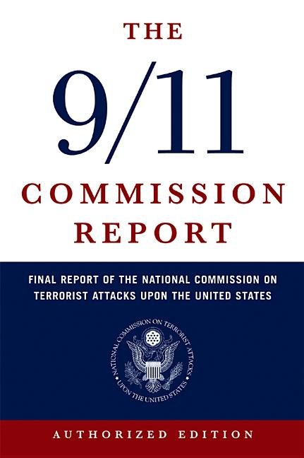 The 9/11 Commission Report: Final Report of the National Commission on Terrorist Attacks Upon the United States (Authorized Edition). National Commission on Terrorist Attacks.