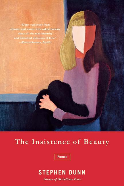 The Insistence of Beauty: Poems. Stephen Dunn.