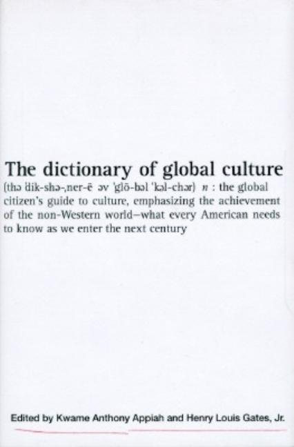 The dictionary of global culture. Kwame Anthony Appiah, eds Henry Louis Gates Jr