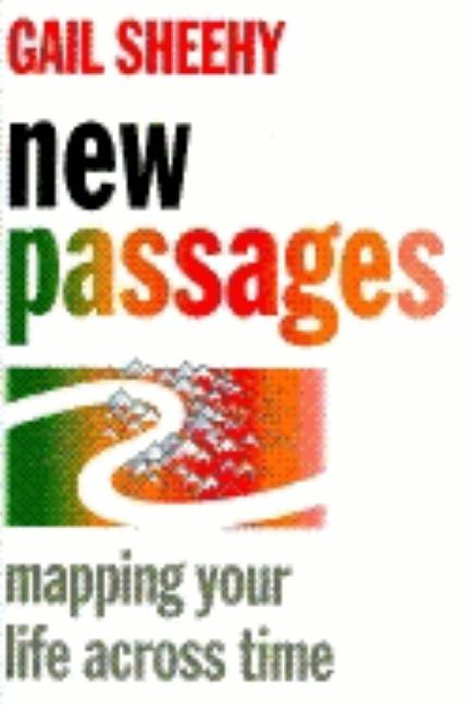 New Passages: Mapping Your Life Across Time. Gail Sheehy.