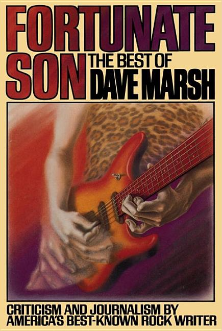 Fortunate Son: The Best of Dave Marsh. Dave Marsh