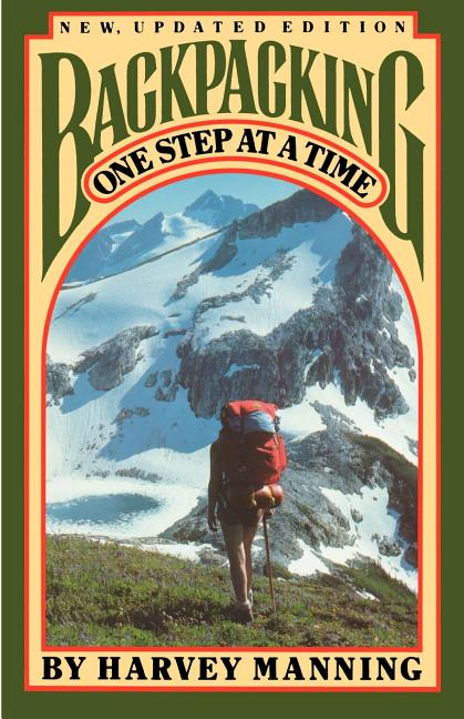 Backpacking: One Step at a Time. Harvey Manning