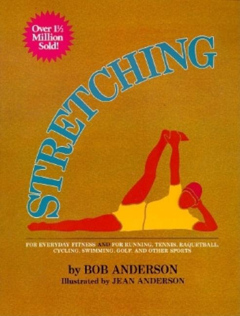 Stretching for Everyday Fitness and for Running, Tennis, Raquetball; Cycling, Swimming, Golf, and...