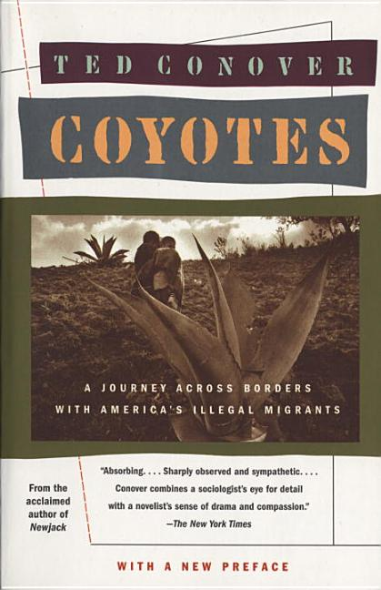 Coyotes: A Journey Across Borders With America's Illegal Aliens. Ted Conover.
