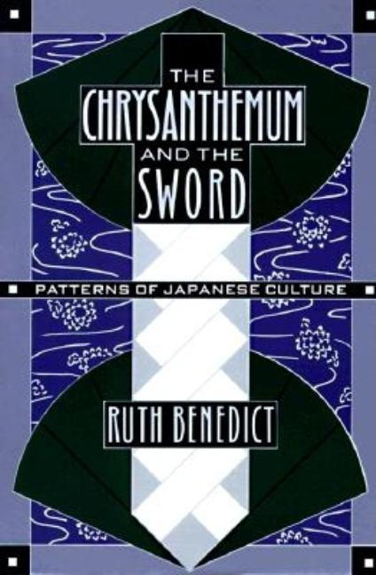 Chrysanthemum and the Sword: Patterns of Japanese Culture. Ruth Fulton Benedict.