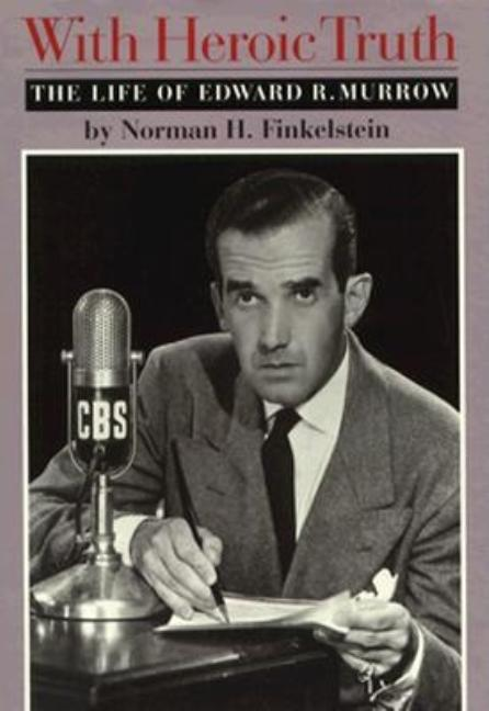 With Heroic Truth: The Life of Edward R. Murrow. Norman H. Finkelstein