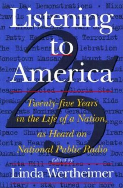 Listening to America: Twenty-Five Years in the Life of a Nation, As Heard on National Public Radio. National Public Radio, U. S.
