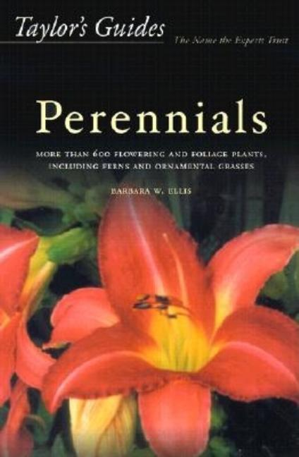 Taylor's Guide to Perennials: More Than 600 Flowering and Foliage Plants, Including Ferns and...