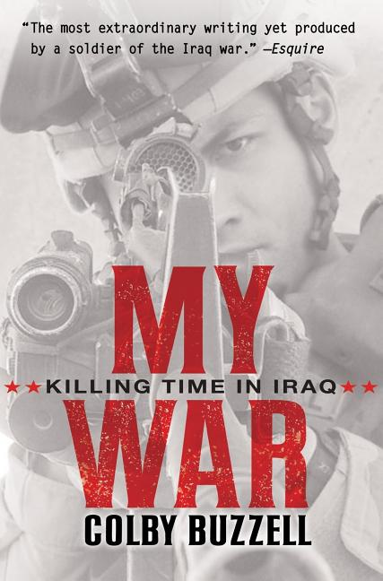 My War: Killing Time in Iraq. Colby Buzzell