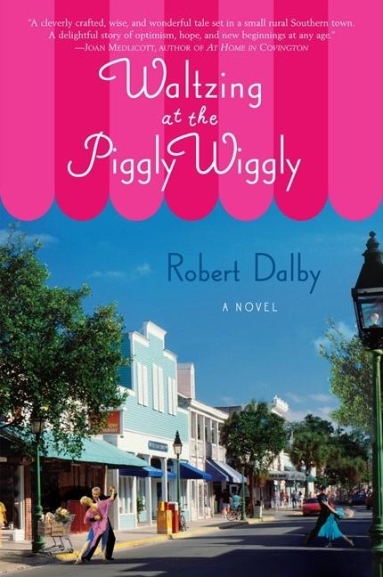 Waltzing at the Piggly Wiggly [SIGNED]. Robert Dalby