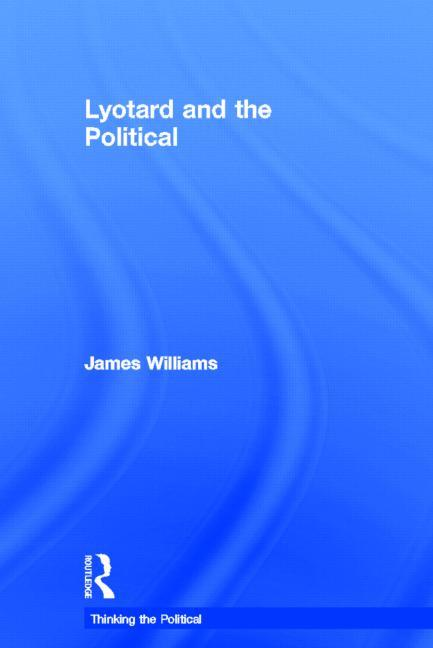 Lyotard and the Political (Thinking the Political). James Williams