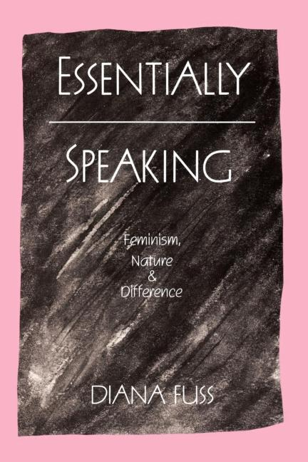 Essentially Speaking: Feminism, Nature and Difference. Diana Fuss