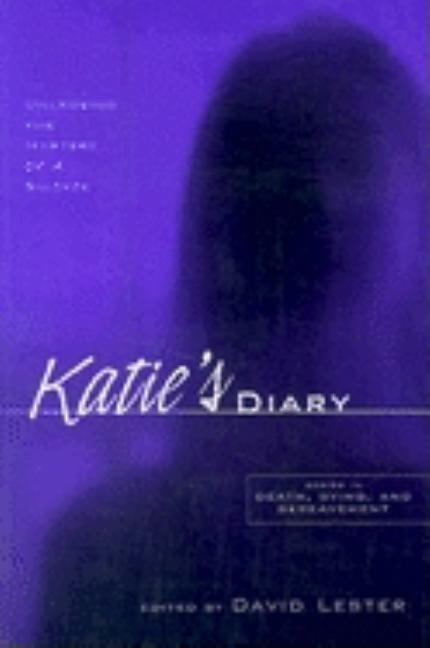 Katie's Diary: Unlocking the Mystery of a Suicide. David Lester