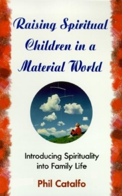 Raising Spiritual Children in a Material World. Phil Catalfo