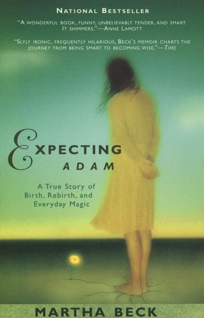Expecting Adam: A True Story of Birth, Rebirth, and Everyday Magic. Martha Beck