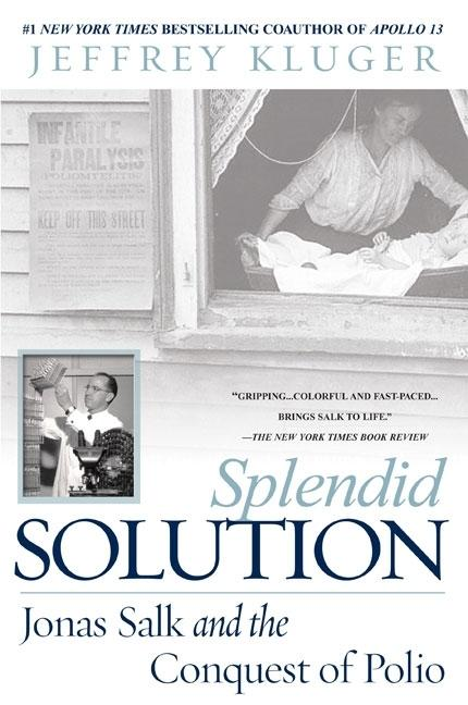 Splendid Solution: Jonas Salk and the Conquest of Polio. Jeffrey Kluger