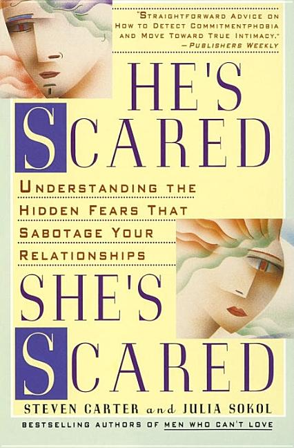 He's Scared, She's Scared: Understanding the Hidden Fears That Sabotage Your Relationships. Steven Carter, Julia Sokol.