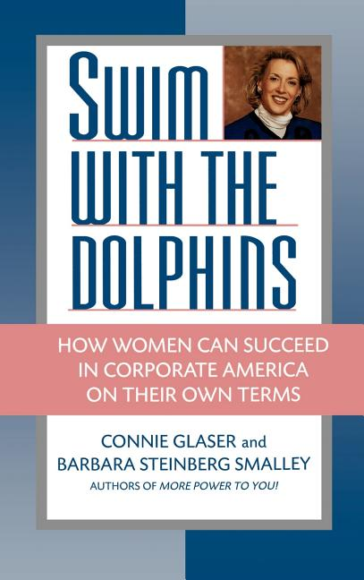 Swim with the Dolphins: How Women Can Succeed in Corporate America on Their Own Terms [SIGNED]....