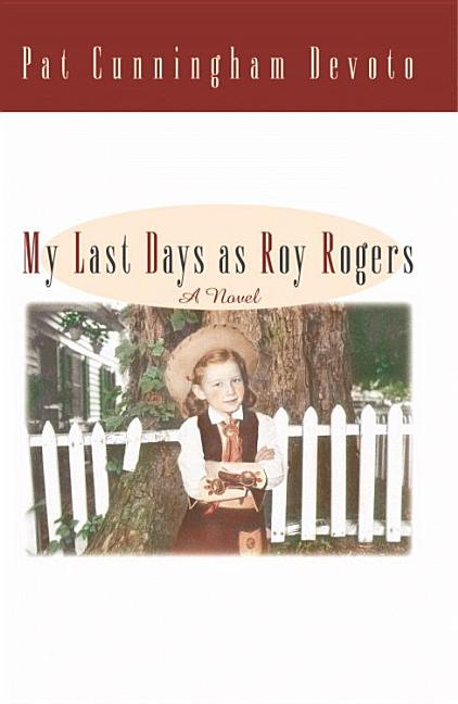 My Last Days As Roy Rogers. Pat Cunningham Devoto