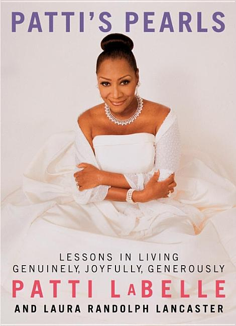 Patti's Pearls: Lessons in Living Genuinely, Joyfully, Generously. Patti LaBelle, Laura Randolph Lancaster.
