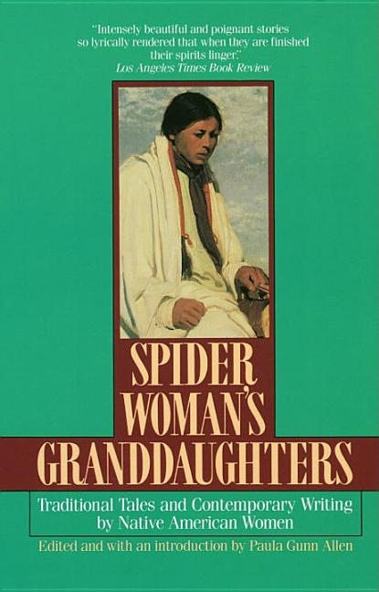 Spider Woman's Granddaughters: Traditional Tales and Contemporary Writing by Native American Women. ed Paula Gunn Allen.
