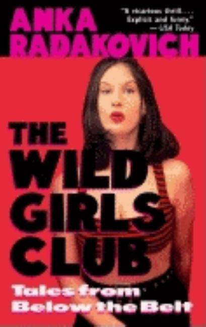 Wild Girls Club: Tales from Below the Belt. Anka Radakovich