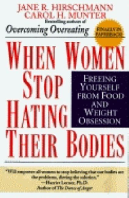 When Women Stop Hating their Bodies: Freeing yourself from Food and Weight Obsession. Jane R. Hirschmann, Carol H. Munter.