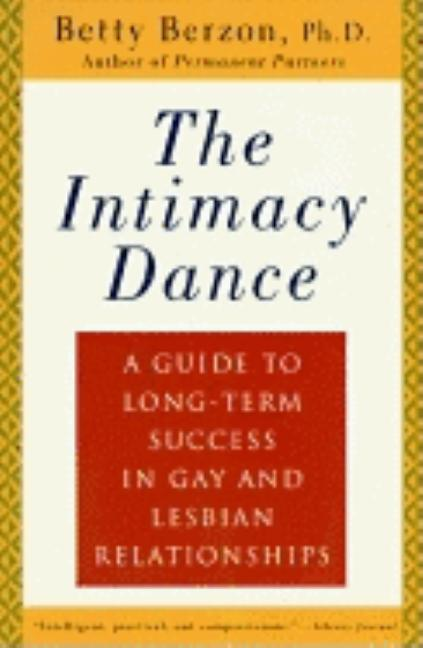 The Intimacy Dance: A Guide to Long-Term Success in Gay and Lesbian Relationships. Betty Berzon.