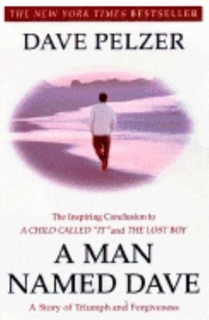 A Man Named Dave: A Story of Triumph and Forgiveness. Dave Pelzer