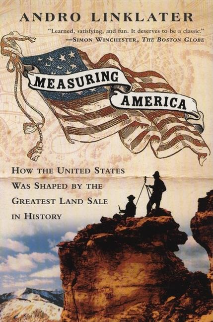 Measuring America: How the United States Was Shaped By the Greatest Land Sale in History. Andro Linklater.