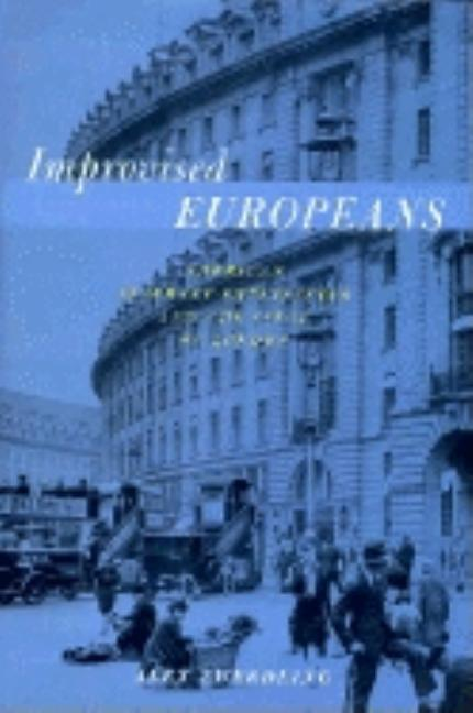 Improvised Europeans: American Literary Expatriates In London. Alex Zwerdling
