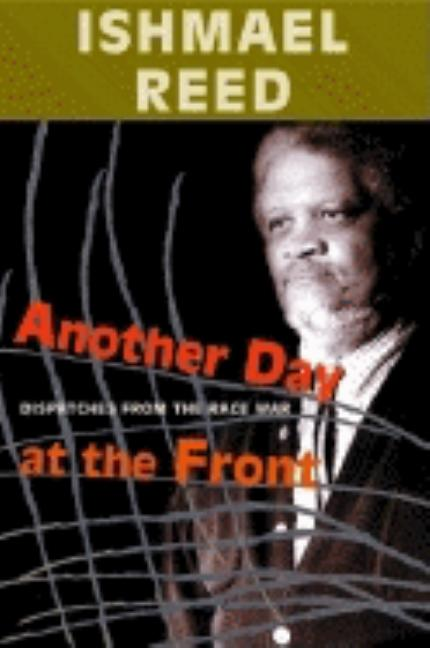Another Day at the Front: Dispatches from the Race War. Ishmael Reed