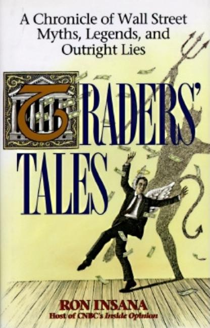 Traders' Tales: A Chronicle of Wall Street Myths, Legends, and Outright Lies [SIGNED]. Ron Insana