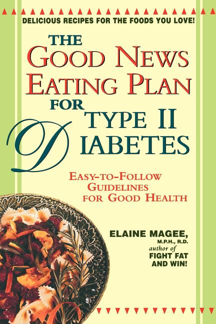 The Good News Eating Plan for Type II Diabetes. Elaine Magee
