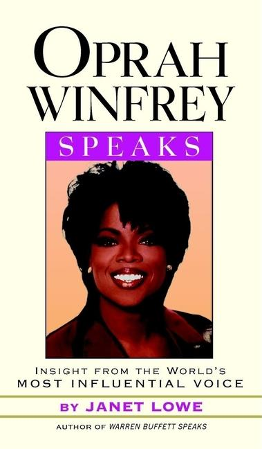 Oprah Winfrey Speaks: Insights from the World's Most Influential Voice. Janet C. Lowe