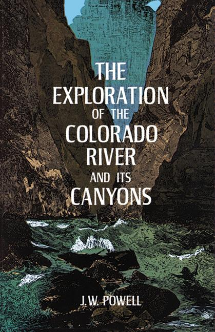 The Exploration of the Colorado River and Its Canyons. J. W. Powell