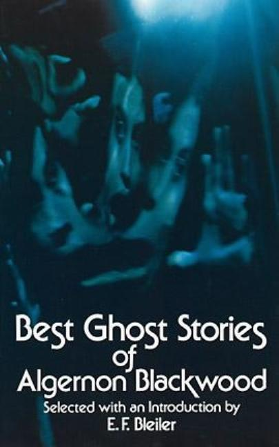 Best Ghost Stories of Algernon Blackwood (Dover Mystery, Detective, & Other Fiction). Algernon...