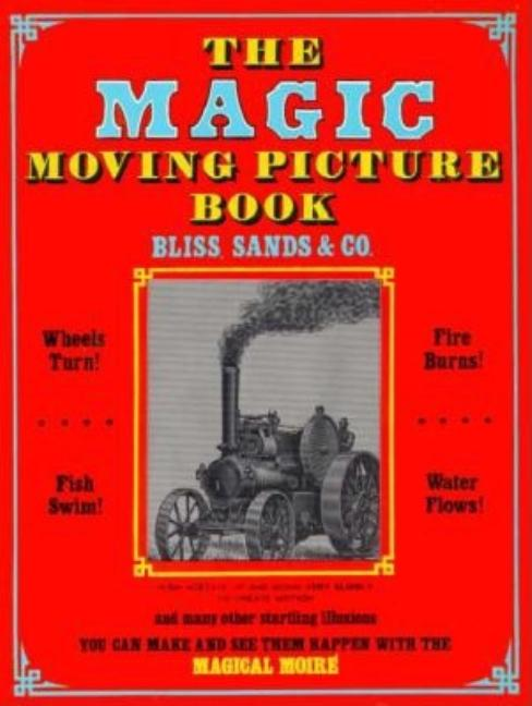 The Magic Moving Picture Book. Bliss Sands, Co.
