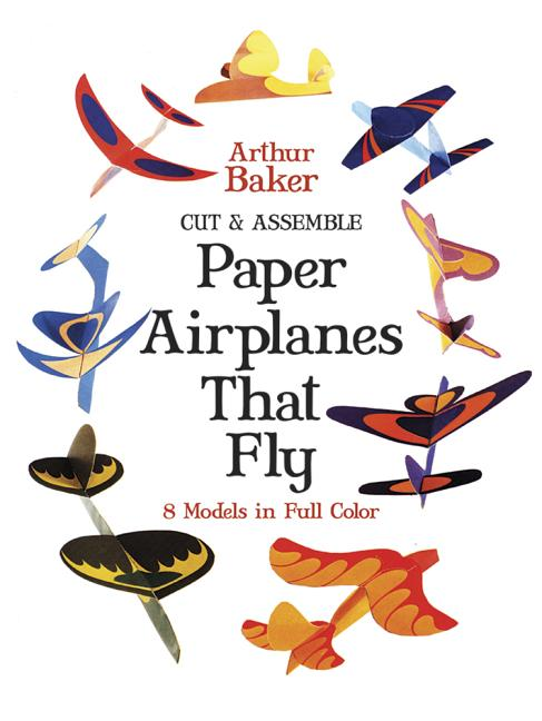 Cut & Assemble Paper Airplanes That Fly (Dover Children's Activity Books). Arthur Baker