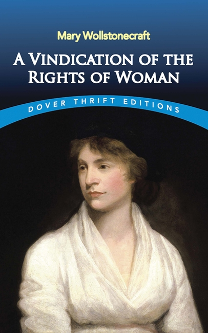 A Vindication of the Rights of Woman (Dover Thrift Editions). Mary Wollstonecraft.