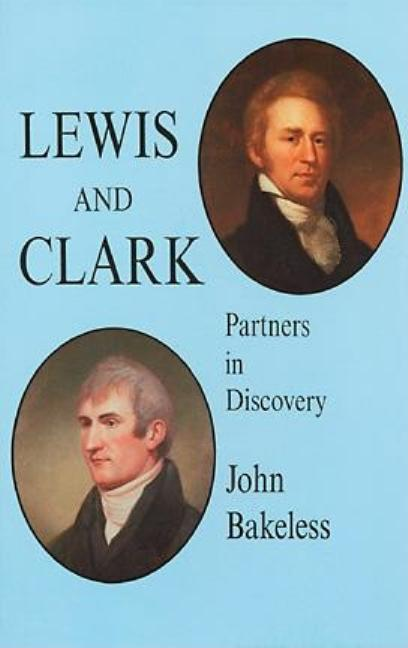 Lewis and Clark: Partners in Discovery (Dover Books on Travel, Adventure). John Bakeless