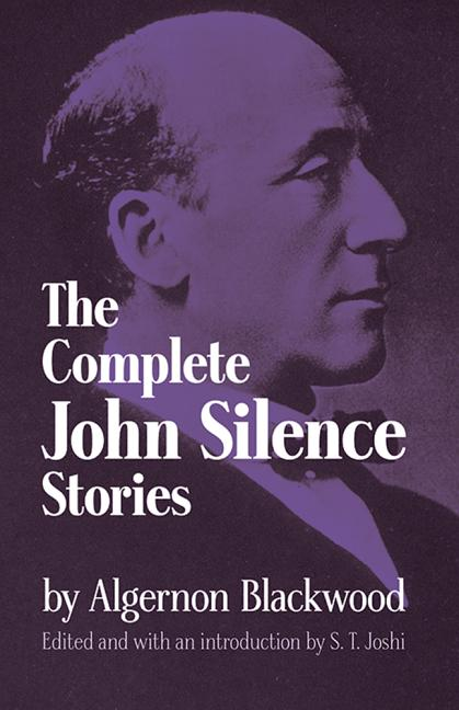 The Complete John Silence Stories (Dover Horror Classics). Algernon Blackwood.